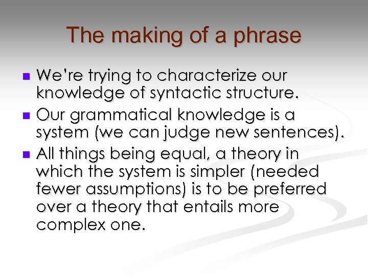 The making of a phrase We're trying to characterize our knowledge of syntactic structure.