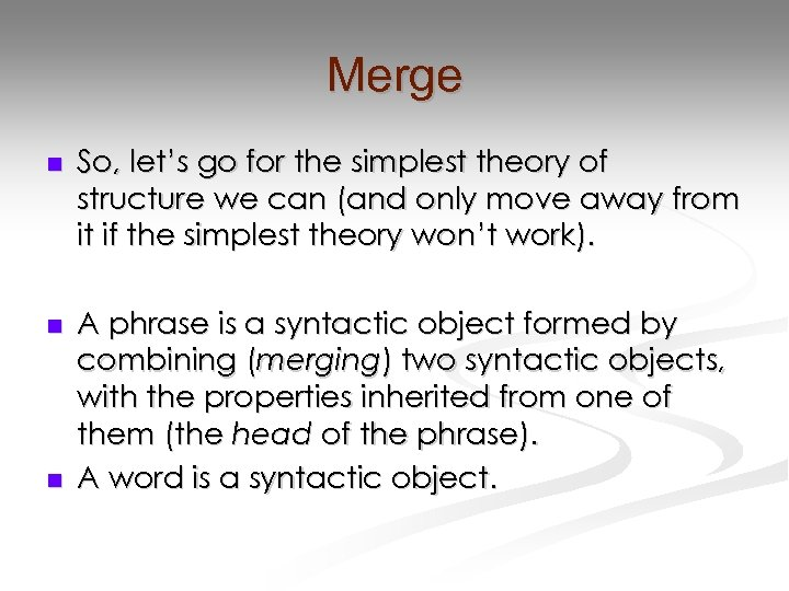 Merge n So, let's go for the simplest theory of structure we can (and