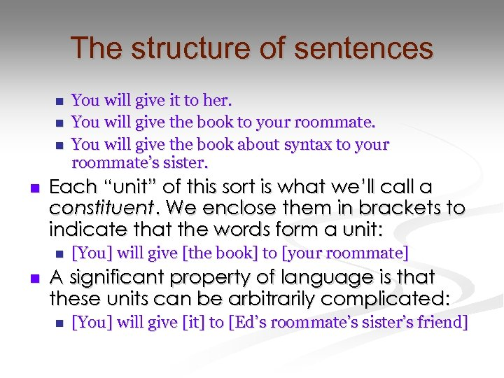 """The structure of sentences n n Each """"unit"""" of this sort is what we'll"""