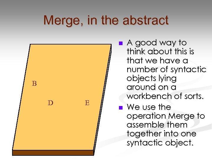 Merge, in the abstract n B D E n A good way to think