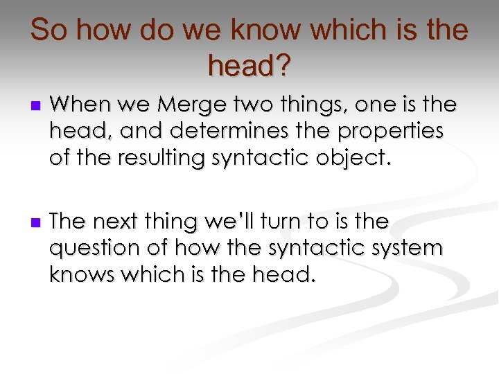 So how do we know which is the head? n When we Merge two