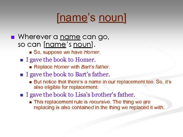 [name's noun] n Wherever a name can go, so can [name's noun]. n n