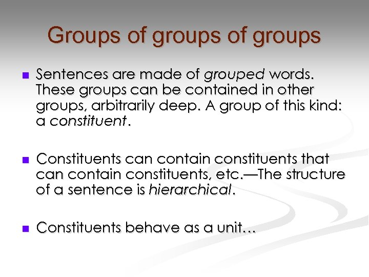 Groups of groups n Sentences are made of grouped words. These groups can be