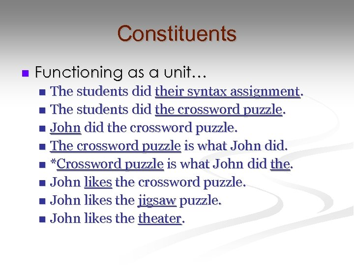 Constituents n Functioning as a unit… The students did their syntax assignment. n The