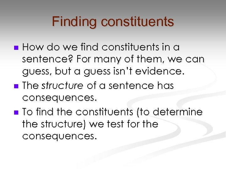Finding constituents How do we find constituents in a sentence? For many of them,