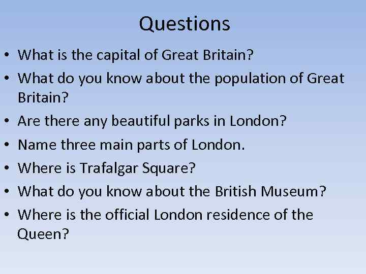 Questions • What is the capital of Great Britain? • What do you know