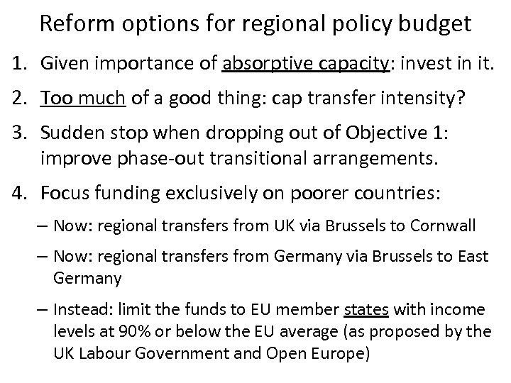 Reform options for regional policy budget 1. Given importance of absorptive capacity: invest in