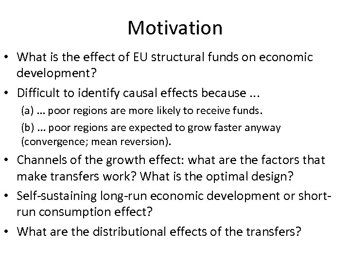 Motivation • What is the effect of EU structural funds on economic development? •