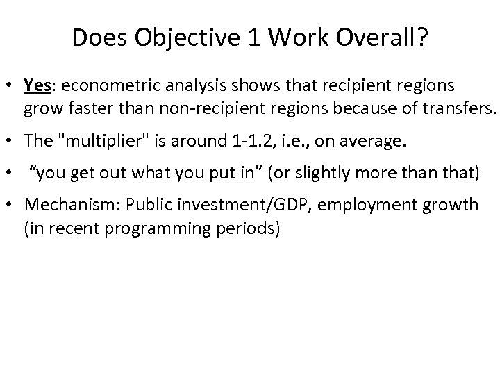 Does Objective 1 Work Overall? • Yes: econometric analysis shows that recipient regions grow