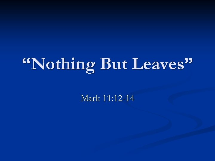 """""""Nothing But Leaves"""" Mark 11: 12 -14"""