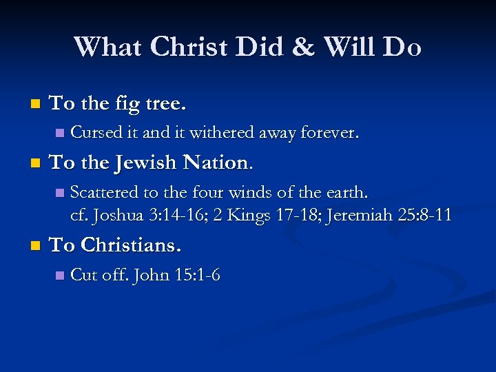 What Christ Did & Will Do n To the fig tree. n n To