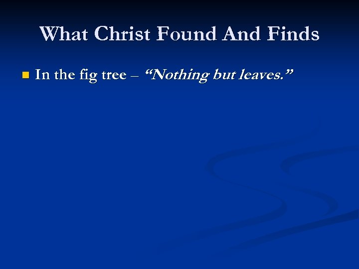"""What Christ Found And Finds n In the fig tree – """"Nothing but leaves."""