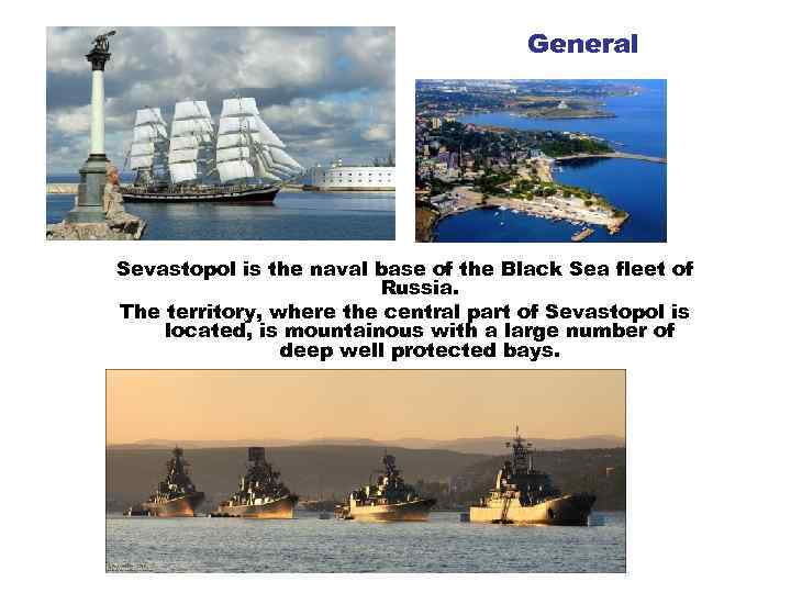General Sevastopol is the naval base of the Black Sea fleet of Russia. The