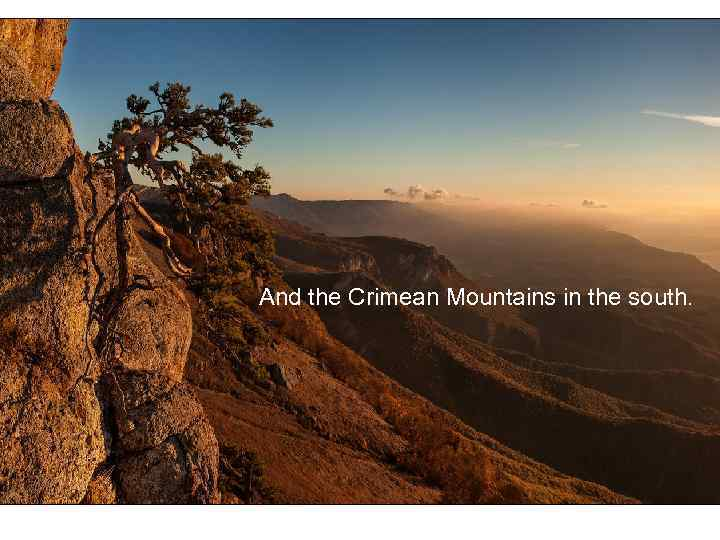 And the Crimean Mountains in the south.