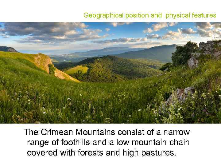Geographical position and physical features The Crimean Mountains consist of a narrow range of