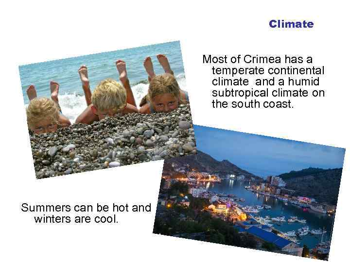 Climate Most of Crimea has a temperate continental climate and a humid subtropical climate