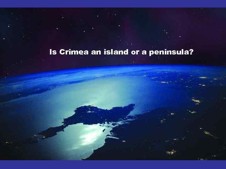 Is Crimea an island or a peninsula?