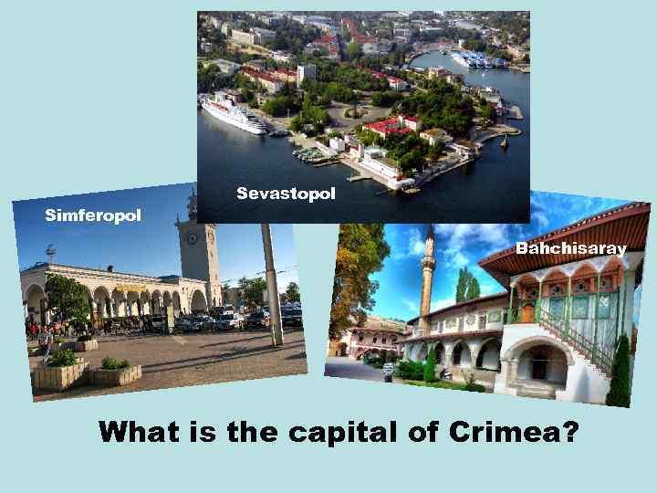 Simferopol Sevastopol Bahchisaray What is the capital of Crimea?