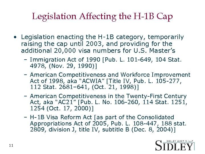 Legislation Affecting the H-1 B Cap • Legislation enacting the H-1 B category, temporarily