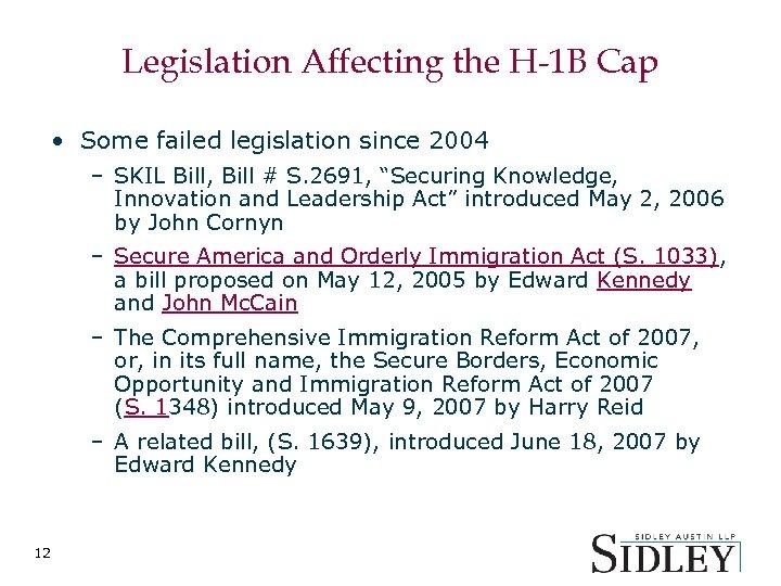 Legislation Affecting the H-1 B Cap • Some failed legislation since 2004 – SKIL