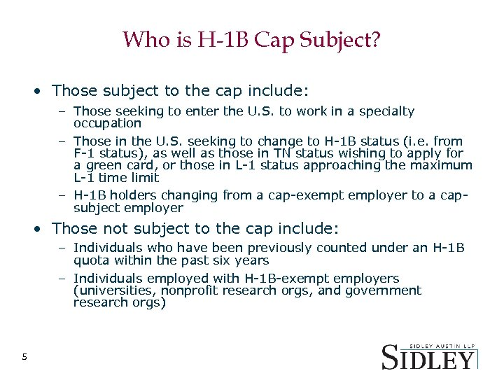 Who is H-1 B Cap Subject? • Those subject to the cap include: –
