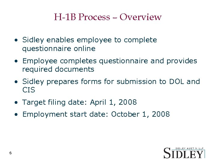 H-1 B Process – Overview • Sidley enables employee to complete questionnaire online •