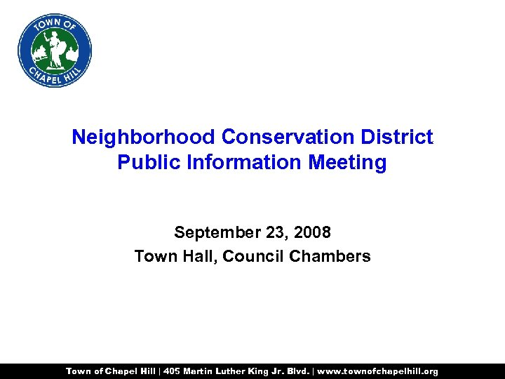 Neighborhood Conservation District Public Information Meeting September 23, 2008 Town Hall, Council Chambers Town