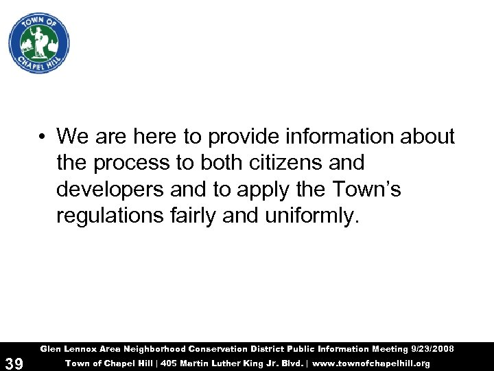 • We are here to provide information about the process to both citizens