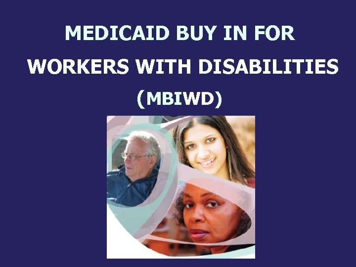 MEDICAID BUY IN FOR WORKERS WITH DISABILITIES (MBIWD) MBI