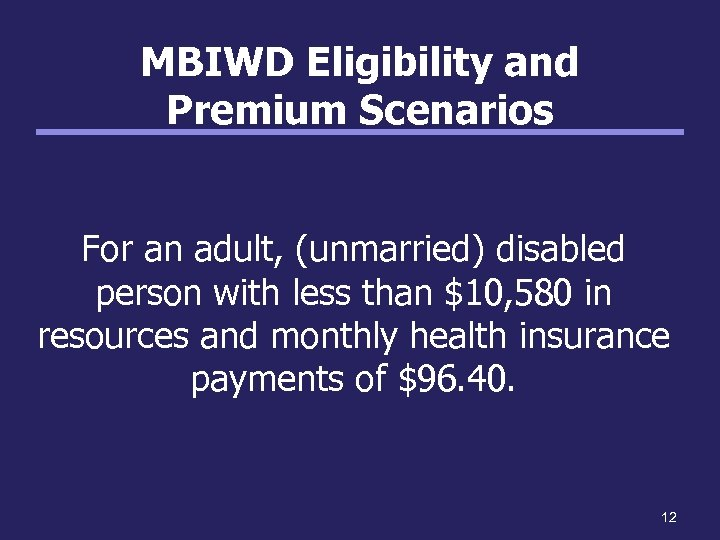 MBIWD Eligibility and Premium Scenarios For an adult, (unmarried) disabled person with less than
