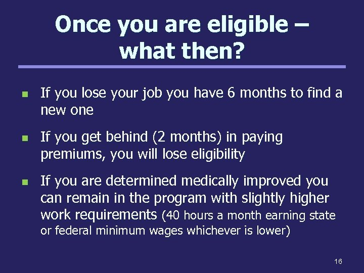 Once you are eligible – what then? n n n If you lose your