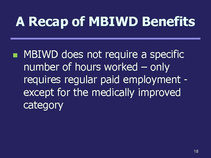 A Recap of MBIWD Benefits n MBIWD does not require a specific number of