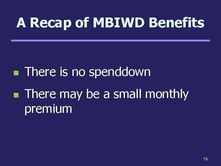 A Recap of MBIWD Benefits n n There is no spenddown There may be