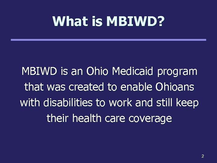 What is MBIWD? MBIWD is an Ohio Medicaid program that was created to enable