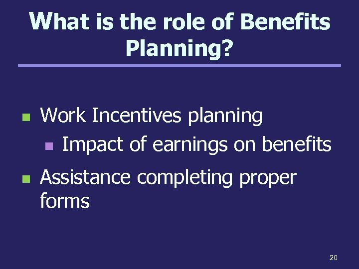 What is the role of Benefits Planning? n n Work Incentives planning n Impact