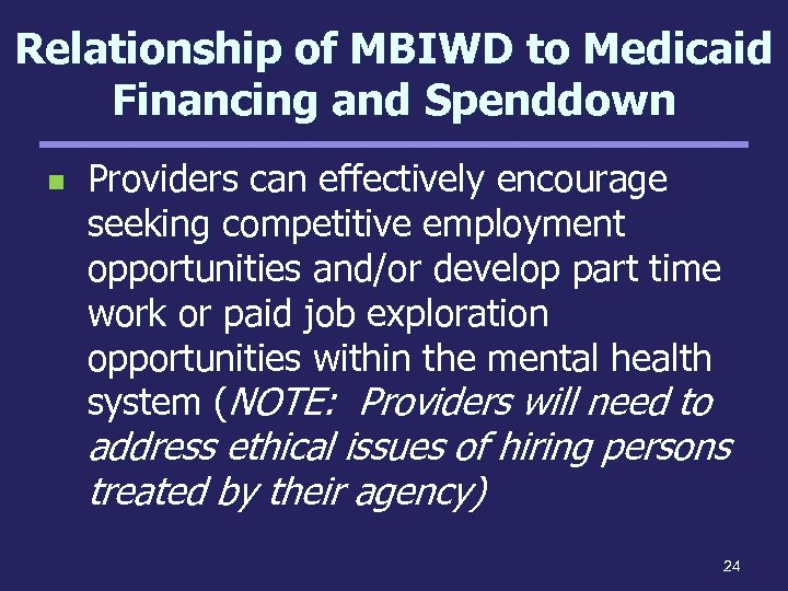 Relationship of MBIWD to Medicaid Financing and Spenddown n Providers can effectively encourage seeking