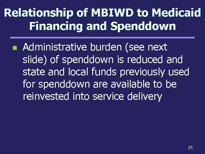 Relationship of MBIWD to Medicaid Financing and Spenddown n Administrative burden (see next slide)