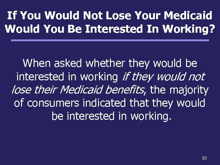 If You Would Not Lose Your Medicaid Would You Be Interested In Working? When