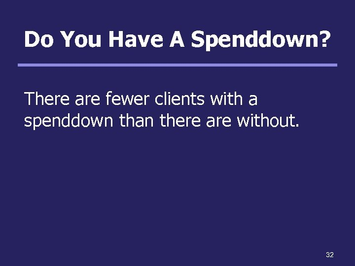 Do You Have A Spenddown? There are fewer clients with a spenddown than there