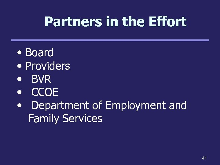 Partners in the Effort • • • Board Providers BVR CCOE Department of Employment
