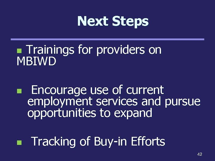 Next Steps Trainings for providers on MBIWD n n n Encourage use of current