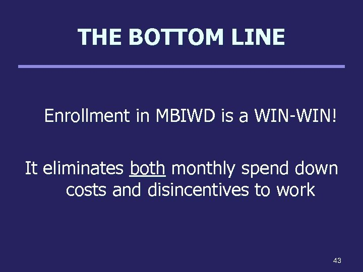 THE BOTTOM LINE Enrollment in MBIWD is a WIN-WIN! It eliminates both monthly spend