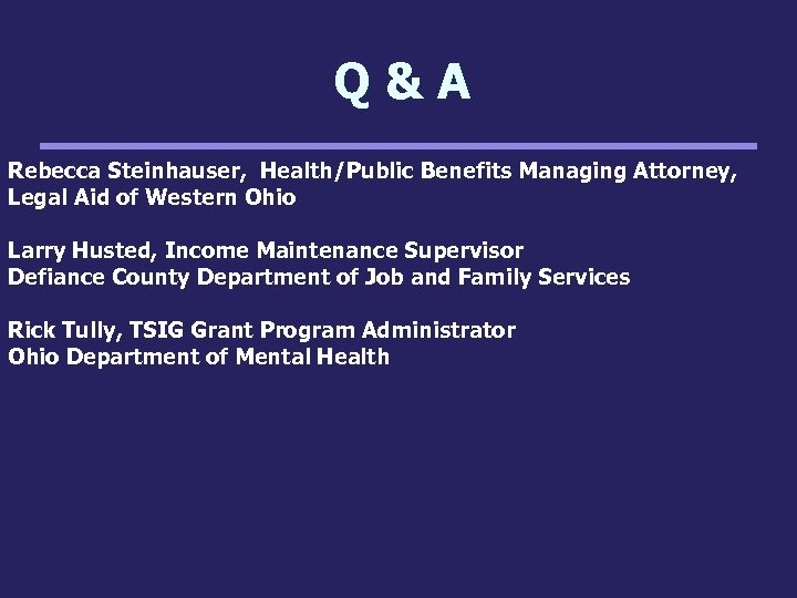 Q&A Rebecca Steinhauser, Health/Public Benefits Managing Attorney, Legal Aid of Western Ohio Larry Husted,
