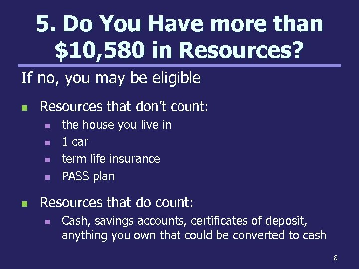 5. Do You Have more than $10, 580 in Resources? If no, you may