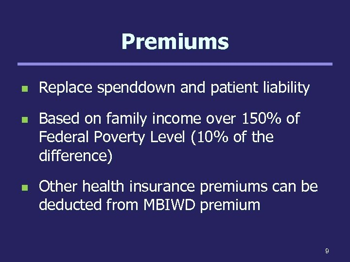 Premiums n n n Replace spenddown and patient liability Based on family income over