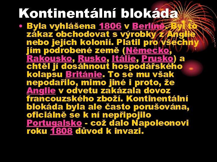 Kontinentální blokáda • Byla vyhlášena 1806 v Berlíně. Byl to zákaz obchodovat s výrobky