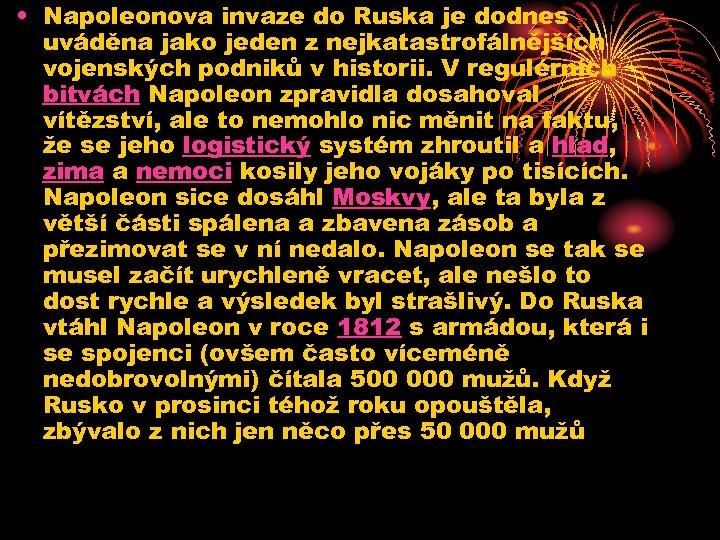 • Napoleonova invaze do Ruska je dodnes uváděna jako jeden z nejkatastrofálnějších vojenských