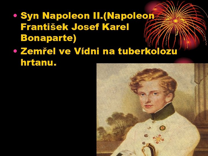 • Syn Napoleon II. (Napoleon František Josef Karel Bonaparte) • Zemřel ve Vídni