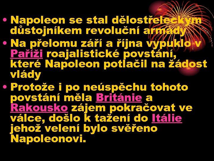 • Napoleon se stal dělostřeleckým důstojníkem revoluční armády • Na přelomu září a