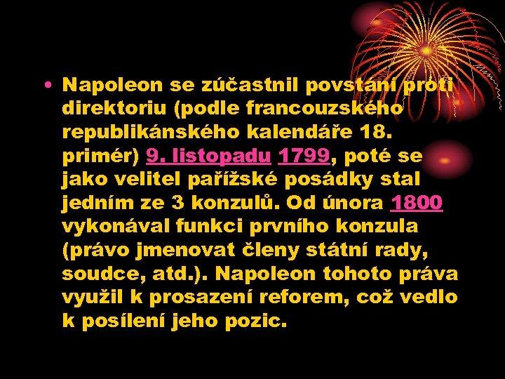 • Napoleon se zúčastnil povstání proti direktoriu (podle francouzského republikánského kalendáře 18. primér)